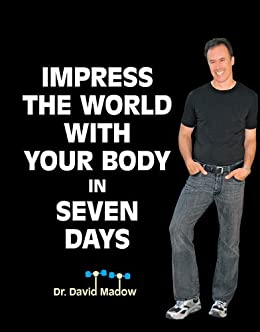 Impress The World With Your Body in SEVEN DAYS! by [Madow, David]