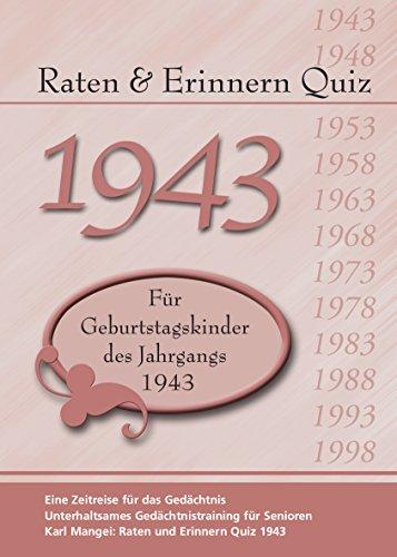 Raten und Erinnern Quiz 1943: Ein Jahrgangsquiz für Geburtstagskinder des Jahrgangs 1943 - 75. Geburtstag (75. Geburtstag)