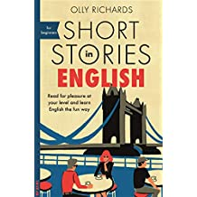 Short Stories in English for Beginners: Read for pleasure at your level, expand your vocabulary and learn English the fun way! (Foreign Language Graded Reader Series)