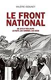 Le Front National. de 1972 à nos jours. Le parti, les hommes, les idées.