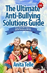 The Ultimate Anti-Bullying Solutions Guide: The Sure Fire Way To Stop Bullying Now