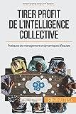 Tirer profit de l'intelligence collective - Pratiques de management et dynamiques d'équipe