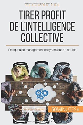 Tirer profit de l'intelligence collective: Pratiques de management et dynamiques d'quipe