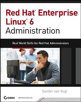 Red Hat Enterprise Linux 6 Administration: Real World Skills for Red Hat Administrators by [van Vugt, Sander]
