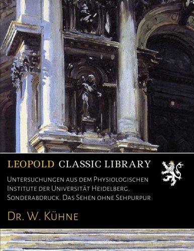 Untersuchungen aus dem Physiologischen Institute der Universität Heidelberg. Sonderabdruck. Das Sehen ohne Sehpurpur