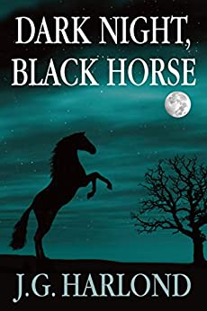 Dark Night, Black Horse by [Harlond,J.G.]