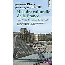Histoire culturelle de la France : Tome 4 : Le temps des masses, Le vingtième siècle