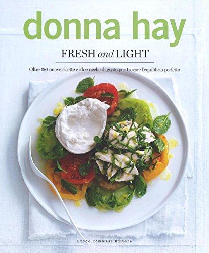 Fresh & light. Oltre 180 nuove ricette e idee ricche di gusto per trovare l'equilibrio perfetto. Ediz. illustrata di Donna Hay