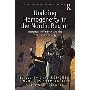 Undoing Homogeneity in the Nordic Region: Migration, Difference and the Politics of Solidarity (Studies in Migration and Diaspora) (English Edition)