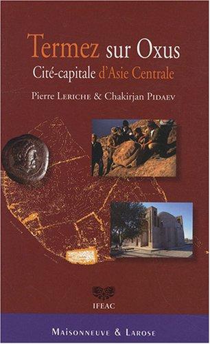 Termez sur Oxus : Cité-capitale d'Asie Centrale