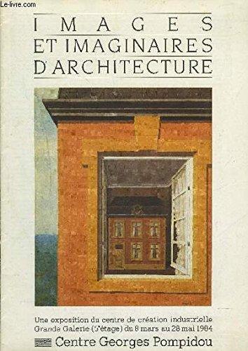 Images et imaginaires d'architecture / en europe aux xixe et xxe siecles / [exposition], centre de c
