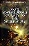 AKS's Adventurous Journey to the Millennium: Treasure... (AKS's Journey Book 1)