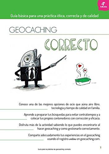 Geocaching Correcto: Guía básica para una práctica ética, correcta y de calidad de [