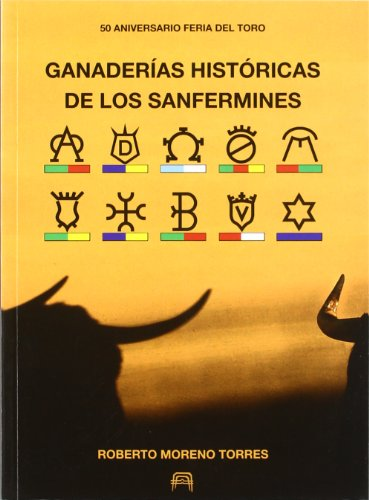 Ganaderías históricas de los Sanfermines : 50 aniversario de la feria del toro por Roberto Moreno Torres