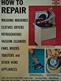 Appliances Refrigerators Best Deals - How to repair home appliances: Washing machines, clothes dryers, refrigerators, vacuum cleaners, fans, mixers, toasters, etc (Arco how-to-do library)