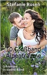 10. Großband Alpenträume: 3 Romane in einem Band