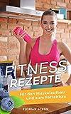 Fitness Rezepte - Für den Muskelaufbau und zum Fettabbau