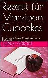 Rezept für Marzipan Cupcakes: Ein leckeres Rezept für weihnachtliche Cupcakes