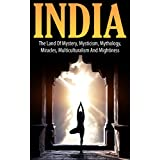 India: The Land of Mystery, Mysticism, Mythology, Miracles, Multiculturalism, and Mightiness (Indian Culture, Indian Tradition) (English Edition)