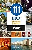 111 lieux absolument étonnants à Paris by Sybil Canac (2016-03-30)