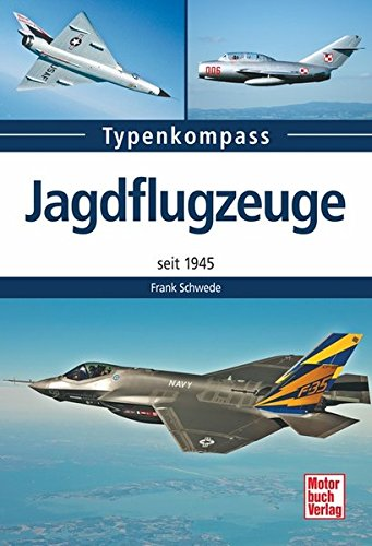 Jagdflugzeuge: seit 1945 (Typenkompass)