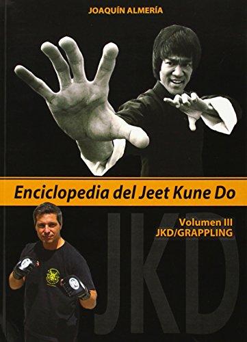 Enciclopedia del Jeet Kune Do III : JKD-Grappling por Joaquín Almería Querol