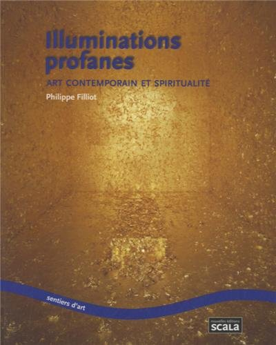 Illuminations profanes : Art contemporain et spiritualité par Philippe Filliot