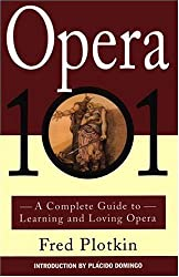Opera 101: A Complete Guide to Learning and Loving Opera by Plotkin, Fred (1994) Paperback