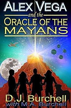 Alex Vega and the Oracle of the Mayans (Alex Vega Series Book 1) (English Edition) par [Burchell, D.J., Burchell, M.A.]