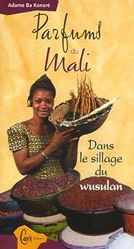 Parfums du Mali : Dans le sillage du wusulan par Adamé Ba Konaré