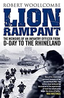 Lion Rampant: The Memoirs of an Infantry Officer from D-Day to the Rhineland by [Woollcombe, Robert]