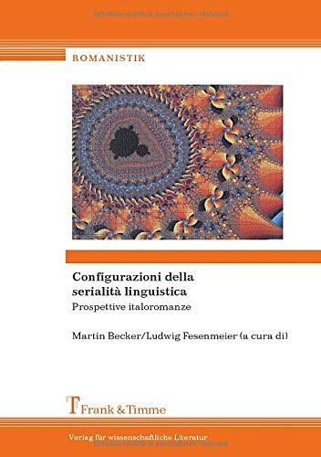 Configurazioni della serialità linguistica: Prospettive italoromanze (Romanistik)