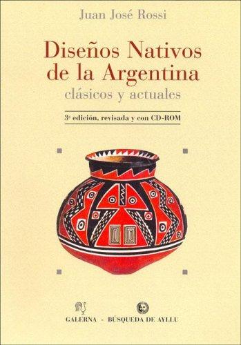Disenos Nativos de La Argentina - Clasicos y Actuales por Juan Jose Rossi