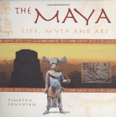 The Maya: Life, Myth and Art by Timothy Laughton (2004-03-11)