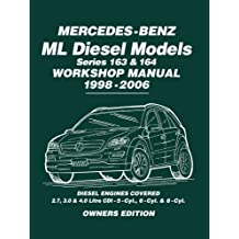 Mercedes-Benz ML Diesel Models Series 163 & 164 Workshop Manual 1998-2006: Diesel Engines Covered: 2.7, 3.0 & 4.0 Litre Cdi - 5-Cyl., 6-Cyl. & 8-Cyl (Owners Workshop Manual)