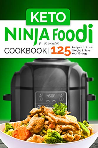 Keto Ninja Foodi Cookbook: 125 Recipes to Lose Weight and Save Your Energy (English Edition)
