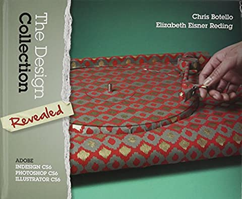 The Design Collection Revealed: Adobe InDesign CS6, Photoshop CS6 & Illustrator CS6