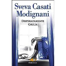 Disperatamente Giulia (Super bestseller) (Italian Edition)