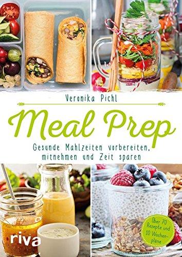 Image of Meal Prep – Gesunde Mahlzeiten vorbereiten, mitnehmen und Zeit sparen: Über 70 Rezepte und 10 Wochenpläne