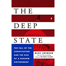 The Deep State: The Fall of the Constitution and the Rise of a Shadow Government