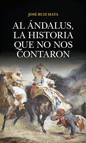 Al Ándalus, la historia que no nos contaron (Al  Ándalus) por José Ruiz Mata