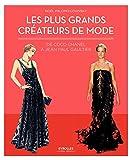 Les plus grands créateurs de mode: De Coco Chanel à Jean-Paul Gaultier....