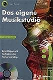 Das eigene Musikstudio: Grundlagen und Techniken des Homerecording