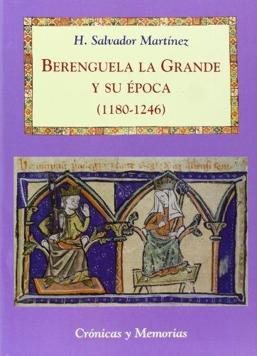 Berenguela la Grande y su época (1180-1246) (Crónicas y Memorias) por H. Salvador Martínez Santamarta