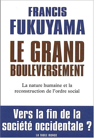 Le Grand Bouleversement: La nature humaine et la reconstitution de l'ordre social par Francis Fukuyama
