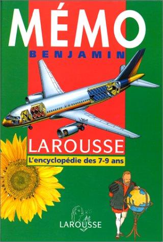 Mémo benjamin Larousse : L'encyclopédie des 7-9 an