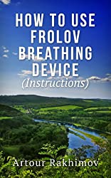 How to Use Frolov Breathing Device (Instructions) (English Edition)