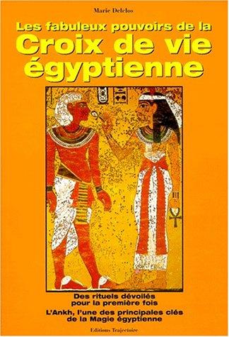 Les Fabuleux Pouvoirs de la croix de vie gyptienne : Des rituels dvoils pour la premire fois, l'Anckh l'une des principales cls de la magie gyptienne