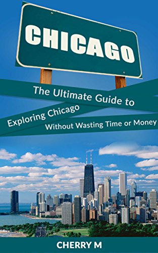Chicago for Tourist!: The Ultimate Guide to Exploring Chicago Without Wasting Time or Money (Magnificent Mile,  Downtown, Chicago Loop,  Little Italy, China Town, North River) (English Edition)