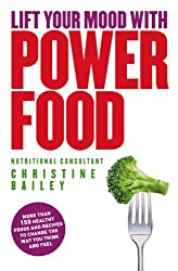 Lift Your Mood With Power Food: Healthy Foods and Recipes to Lift Your Mood and Boost Your Energy Levels
